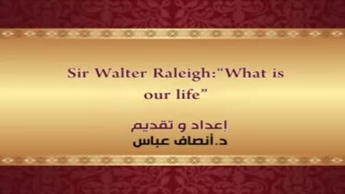 "Sir Walter Raleigh: ""What is our Life?"""